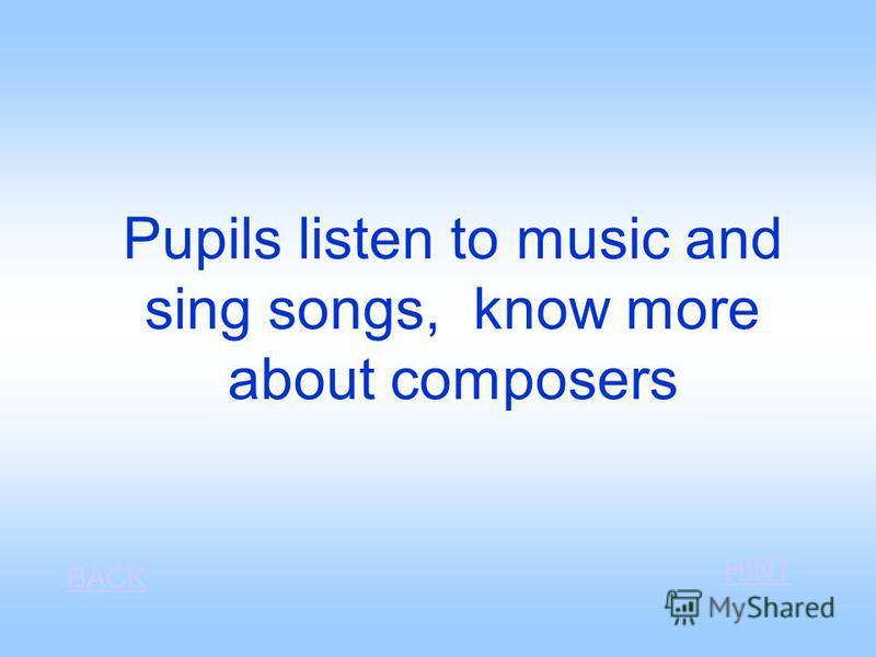 Pupils listen to music and sing songs, know more about composers BACK HINT
