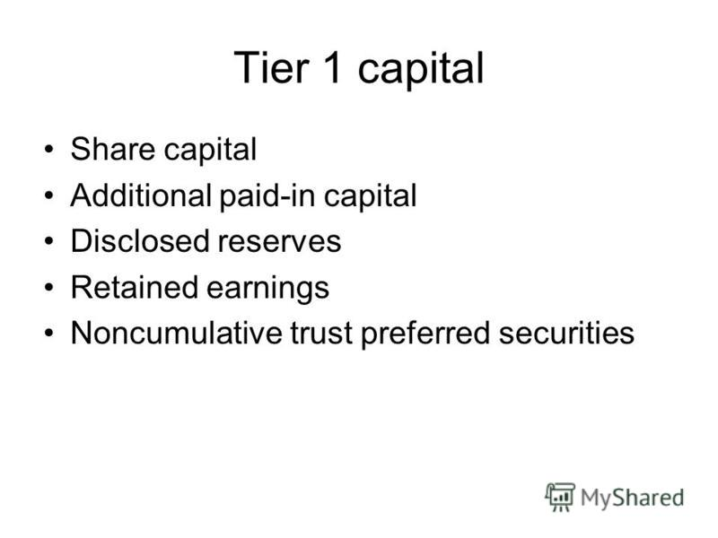 Tier 1 capital Share capital Additional paid-in capital Disclosed reserves Retained earnings Noncumulative trust preferred securities