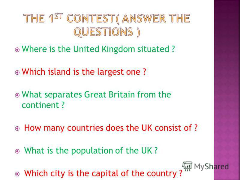 Where is the United Kingdom situated ? Which island is the largest one ? What separates Great Britain from the continent ? How many countries does the UK consist of ? What is the population of the UK ? Which city is the capital of the country ?
