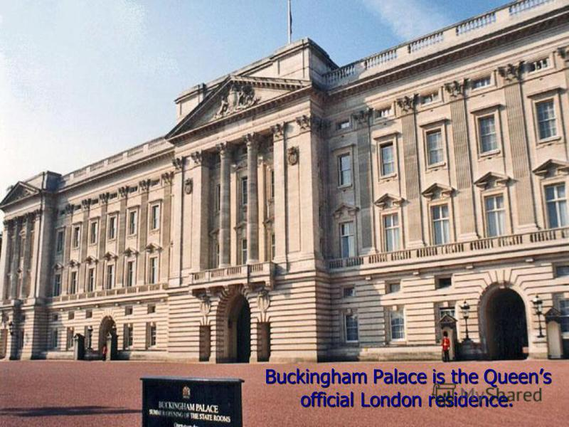 Buckingham Palace is the Queens official London residence.