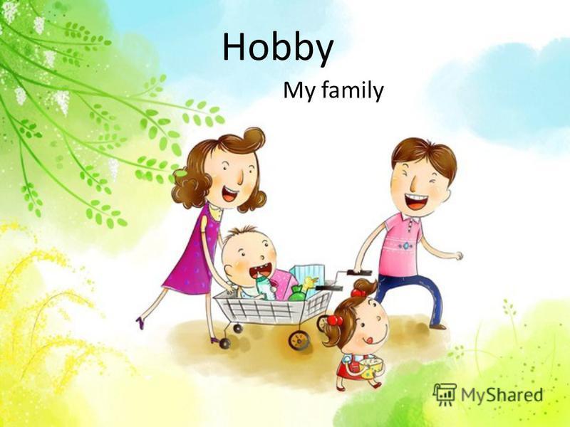 Hobby My family
