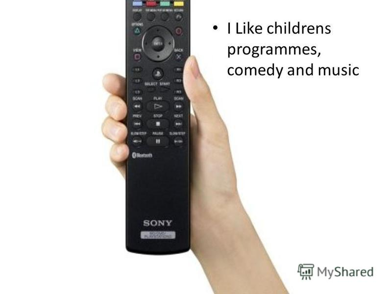 I Like childrens programmes, comedy and music