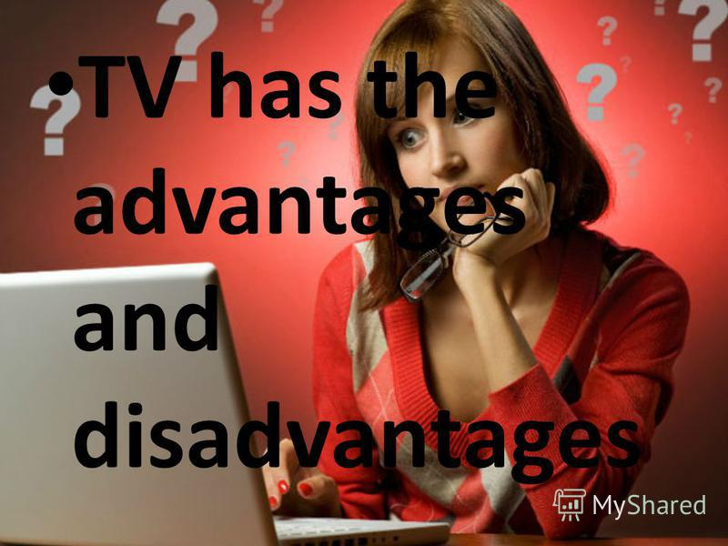 TV has the advantages and disadvantages