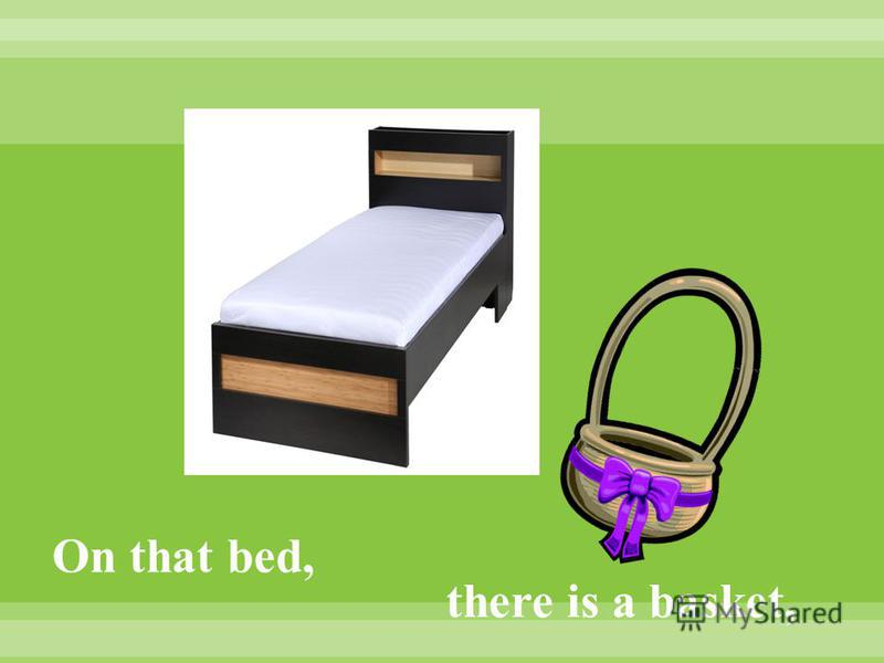 On that bed, there is a basket,