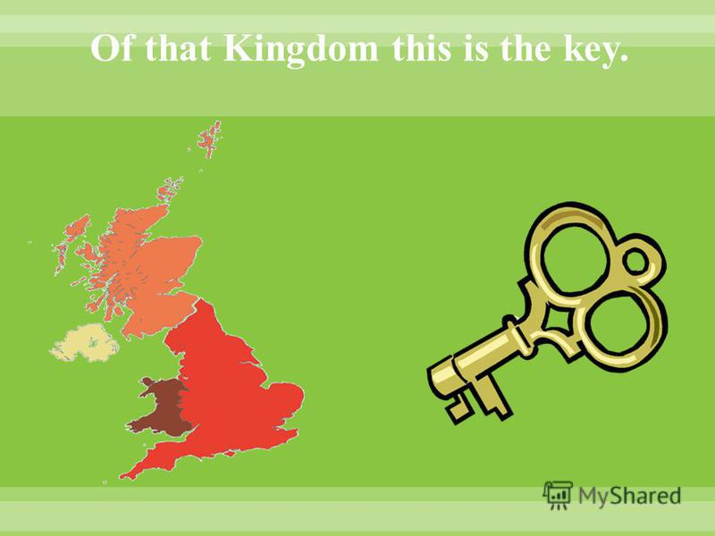 Of that Kingdom this is the key.