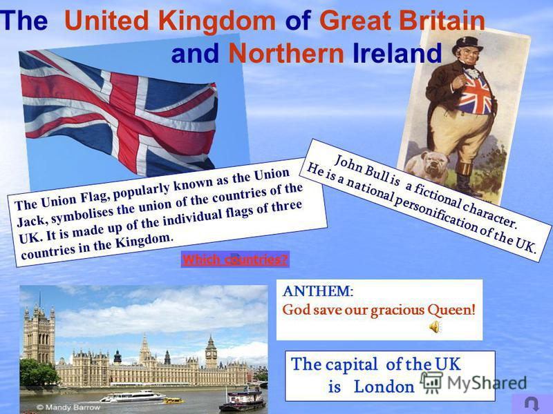 ANTHEM: God save our gracious Queen! The Union Flag, popularly known as the Union Jack, symbolises the union of the countries of the UK. It is made up of the individual flags of three countries in the Kingdom. Which countries? The capital of the UK i