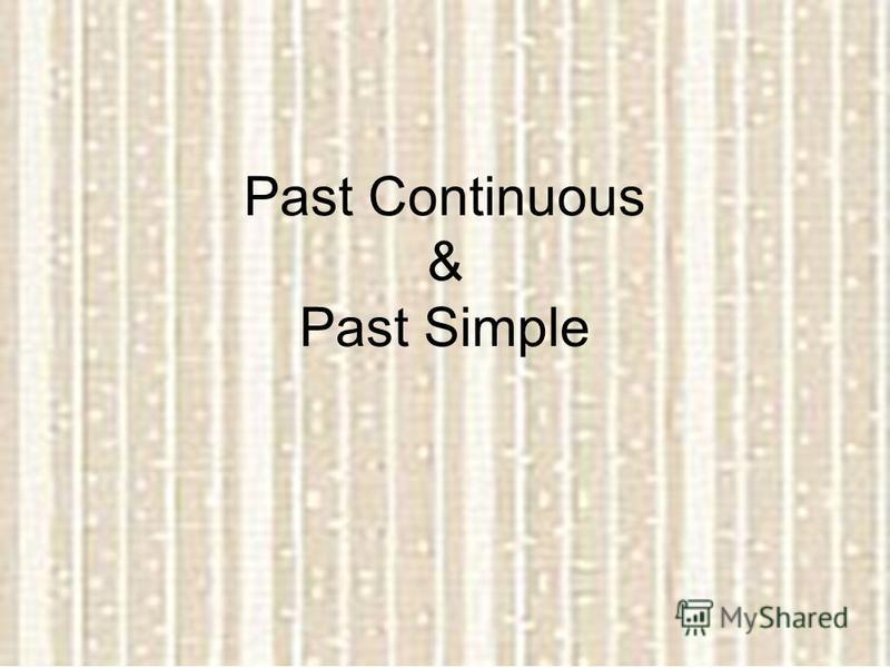Past Continuous & Past Simple