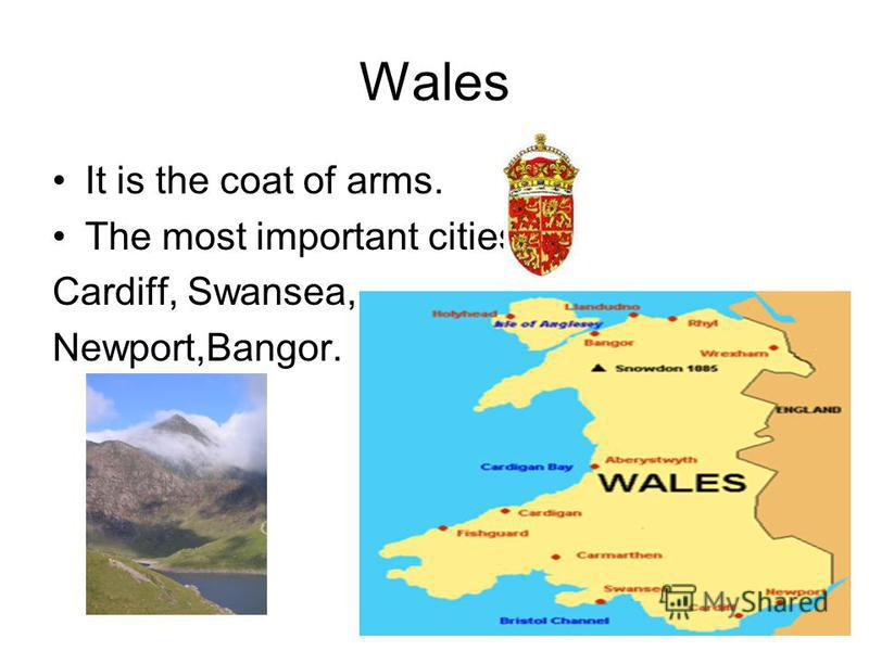 Wales It is the coat of arms. The most important cities: Cardiff, Swansea, Newport,Bangor.