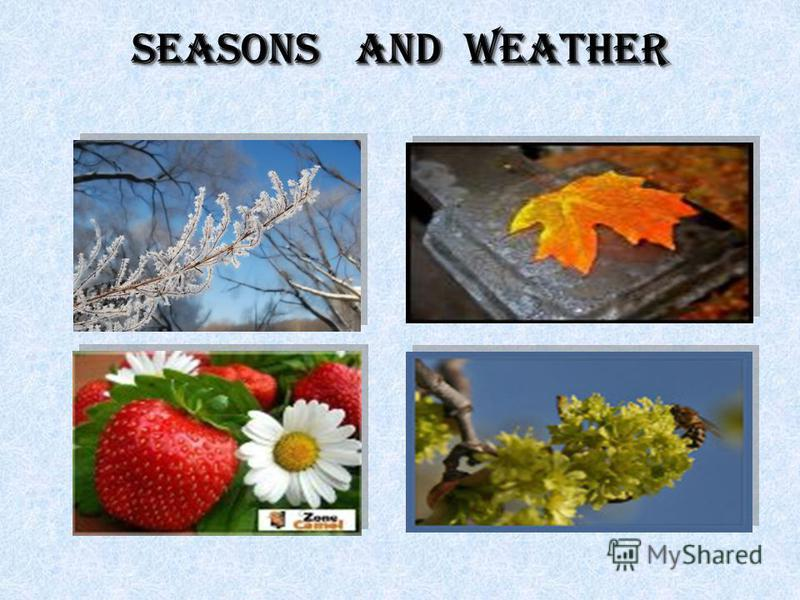 Seasons and weather Seasons and weather Seasons and weather
