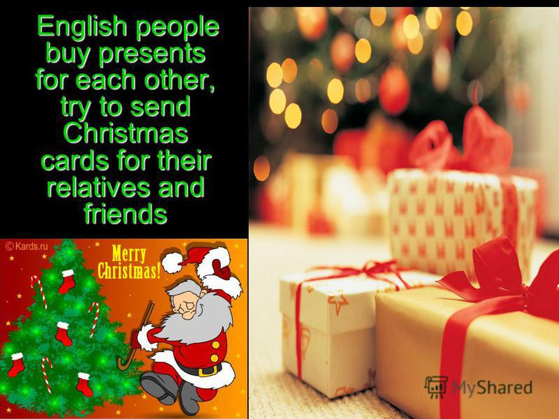 English people buy presents for each other, try to send Christmas cards for their relatives and friends English people buy presents for each other, try to send Christmas cards for their relatives and friends