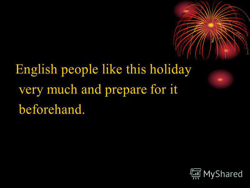 English people like this holiday very much and prepare for it beforehand.