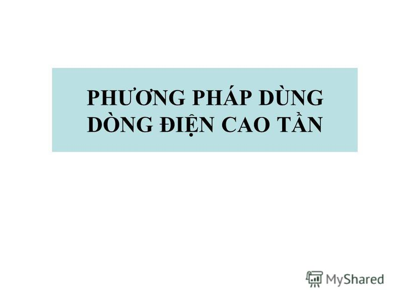 PHƯƠNG PHÁP DÙNG DÒNG ĐIN CAO TN