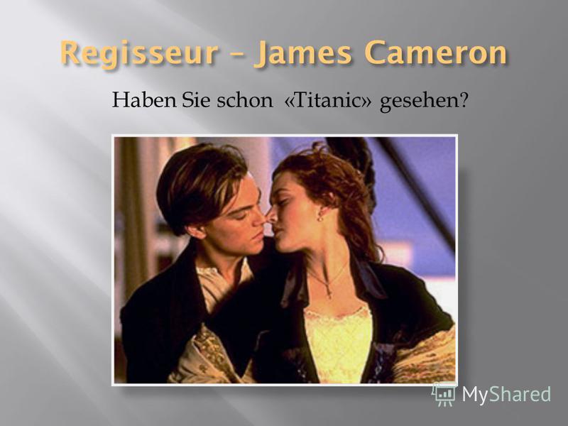 Haben Sie schon «Titanic» gesehen?