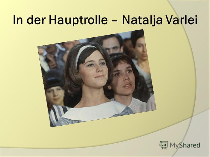 In der Hauptrolle – Natalja Varlei