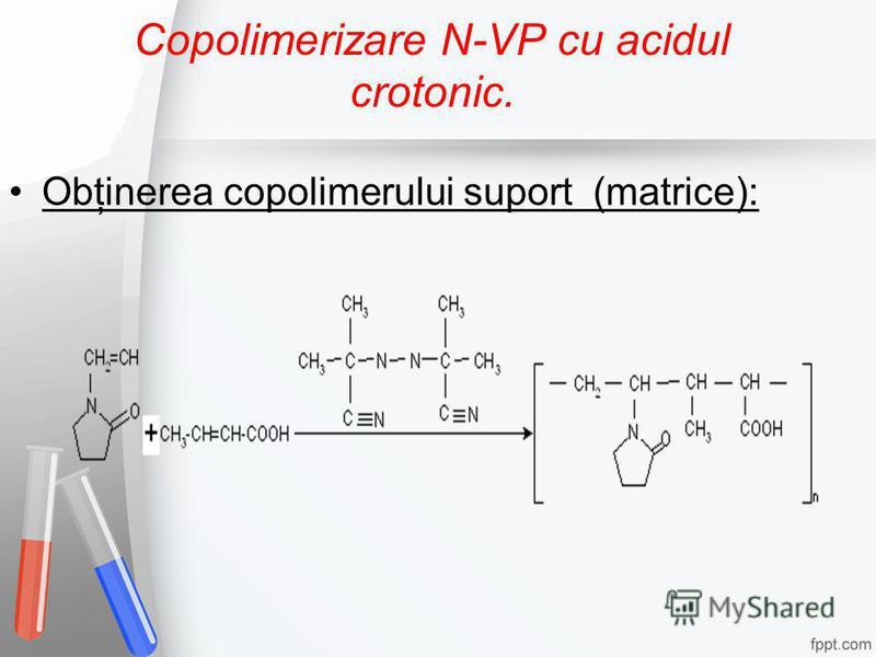 Copolimerizare N-VP cu acidul crotonic. Obţinerea copolimerului suport (matrice):