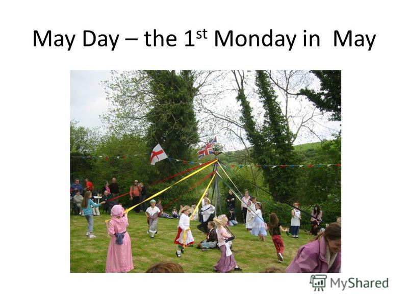 May Day – the 1 st Monday in May