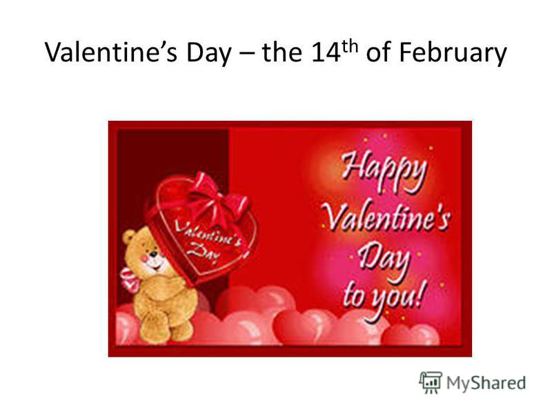 Valentines Day – the 14 th of February