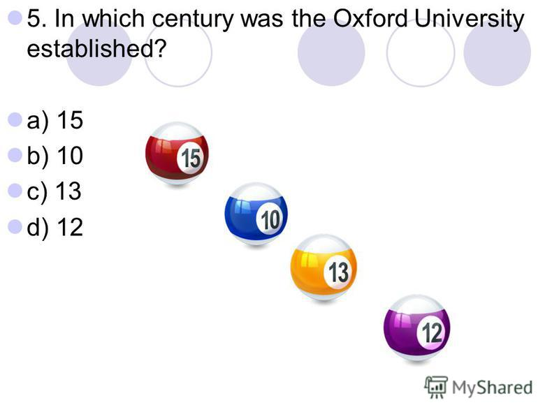 5. In which century was the Oxford University established? a) 15 b) 10 c) 13 d) 12