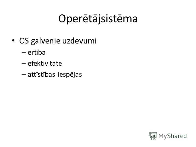 Operētājsistēma OS galvenie uzdevumi – ērtība – efektivitāte – attīstības iespējas