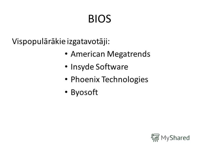 Vispopulārākie izgatavotāji: American Megatrends Insyde Software Phoenix Technologies Byosoft