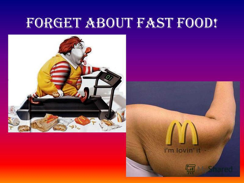 Forget about fast food!