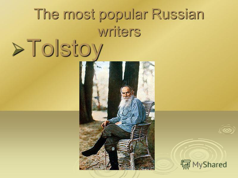 The most popular Russian writers Tolstoy Tolstoy