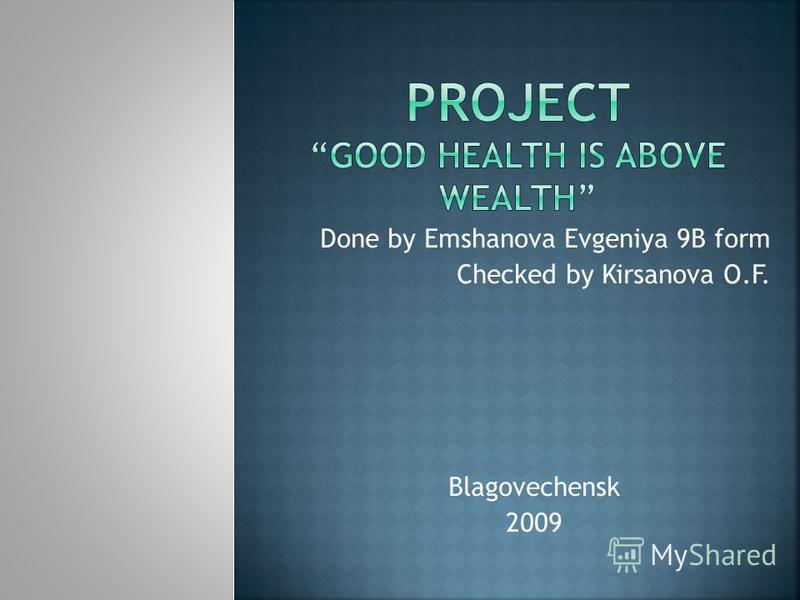 Done by Emshanova Evgeniya 9B form Checked by Kirsanova O.F. Blagovechensk 2009