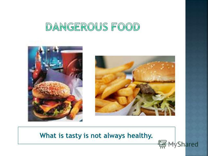 What is tasty is not always healthy.