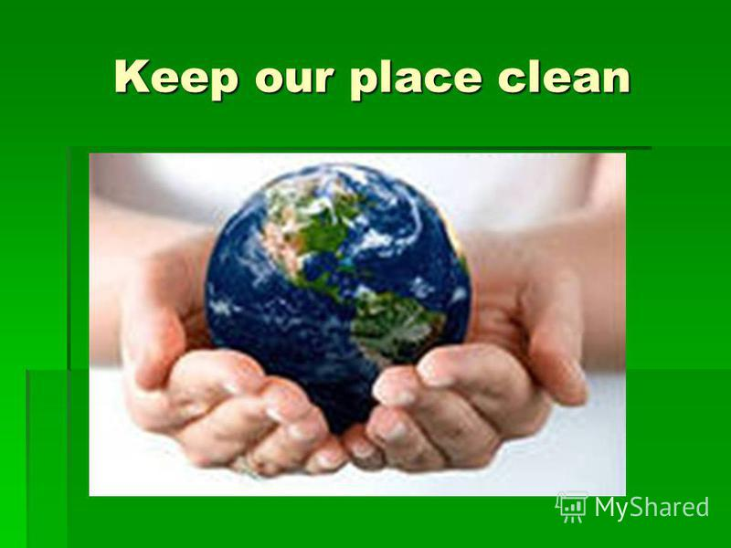 Keep our place clean