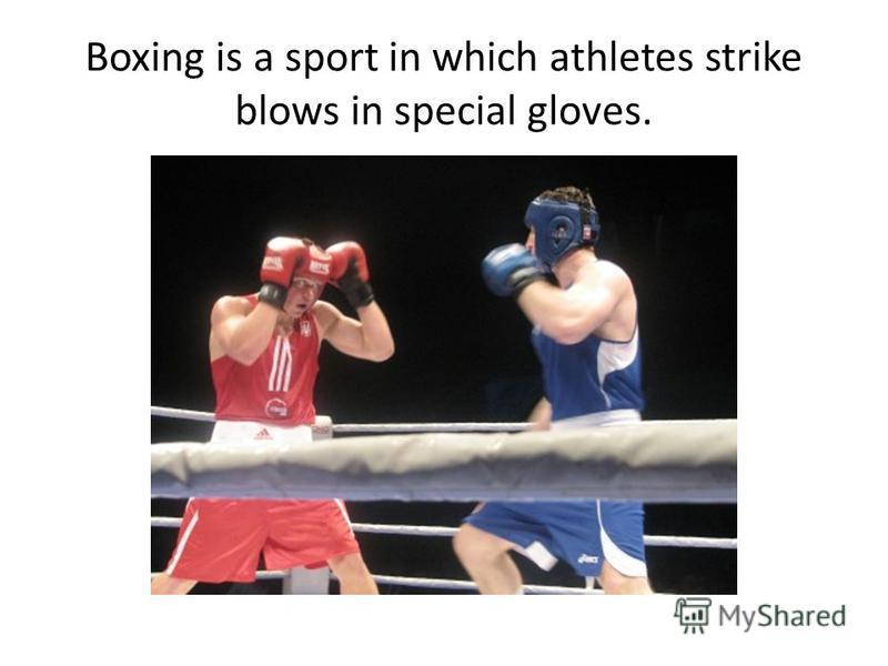 Boxing is a sport in which athletes strike blows in special gloves.