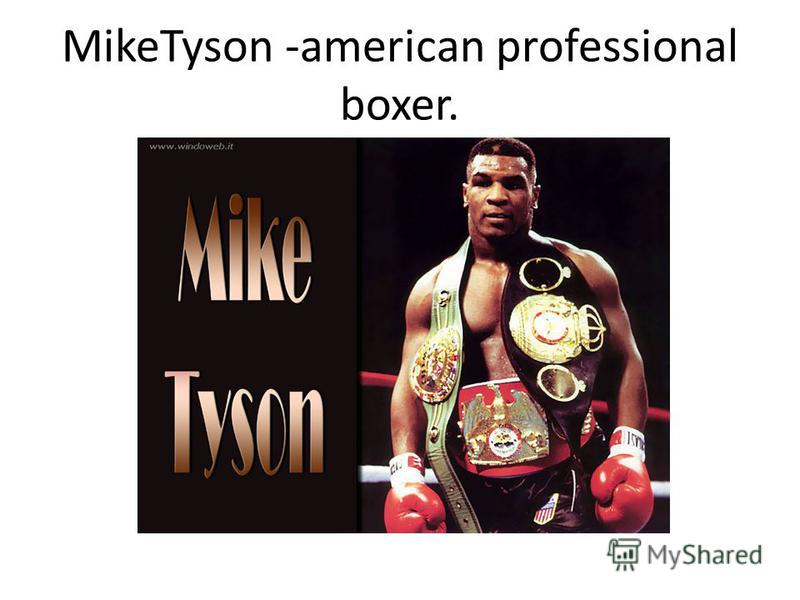 MikeTyson -аmerican professional boxer.
