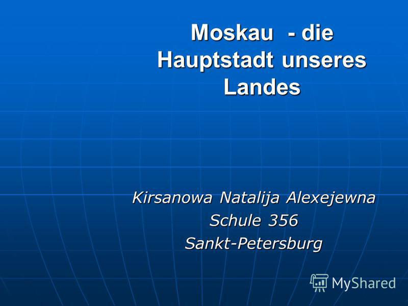 Moskau - die Hauptstadt unseres Landes Kirsanowa Natalija Alexejewna Schule 356 Sankt-Petersburg