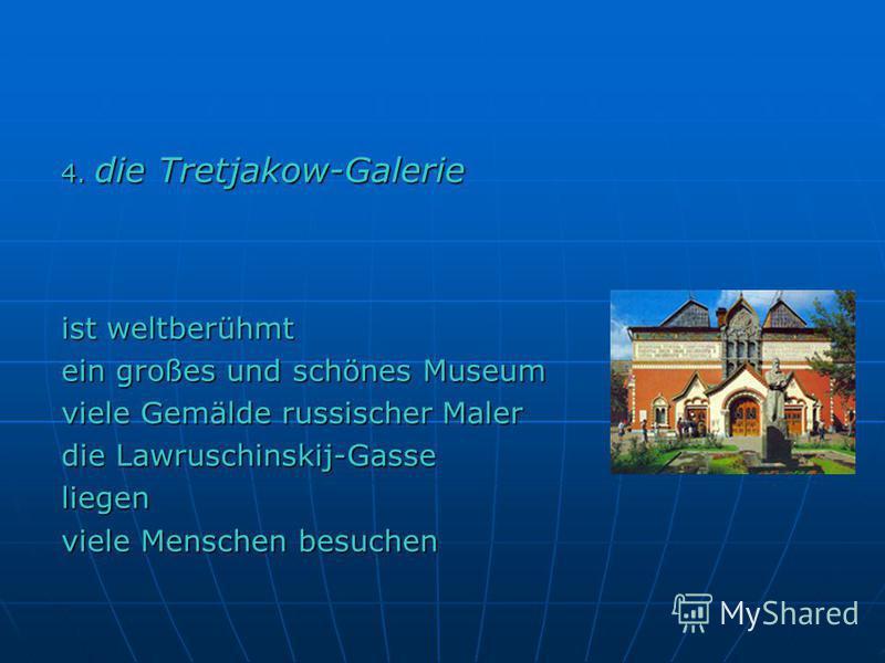 4. die Tretjakow-Galerie ist weltberühmt ein großes und schönes Museum viele Gemälde russischer Maler die Lawruschinskij-Gasse liegen viele Menschen besuchen
