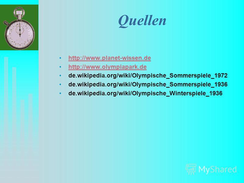 Quellen http://www.planet-wissen.de http://www.olympiapark.de de.wikipedia.org/wiki/Olympische_Sommerspiele_1972 de.wikipedia.org/wiki/Olympische_Sommerspiele_1936 de.wikipedia.org/wiki/Olympische_Winterspiele_1936