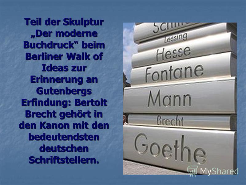 Teil der Skulptur Der moderne Buchdruck beim Berliner Walk of Ideas zur Erinnerung an Gutenbergs Erfindung: Bertolt Brecht gehört in den Kanon mit den bedeutendsten deutschen Schriftstellern.