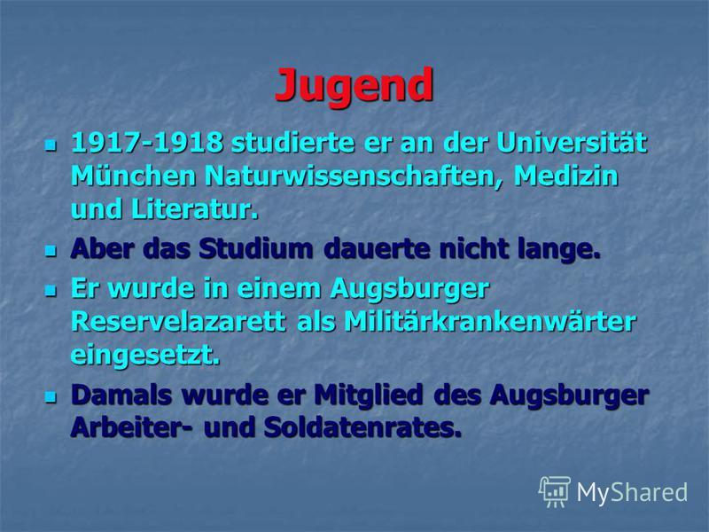 Jugend 1917-1918 studierte er an der Universität München Naturwissenschaften, Medizin und Literatur. 1917-1918 studierte er an der Universität München Naturwissenschaften, Medizin und Literatur. Aber das Studium dauerte nicht lange. Aber das Studium