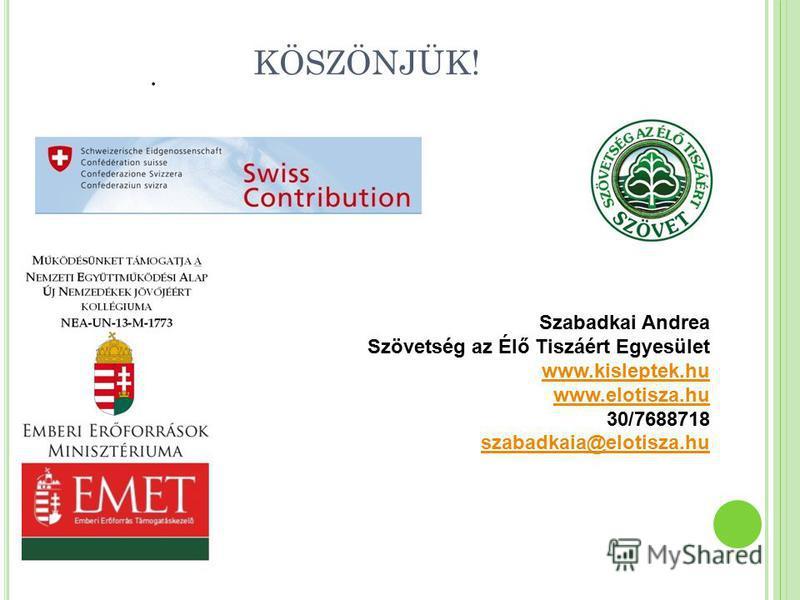 KÖSZÖNJÜK!. Szabadkai Andrea Szövetség az Élő Tiszáért Egyesület www.kisleptek.hu www.elotisza.hu 30/7688718 szabadkaia@elotisza.hu