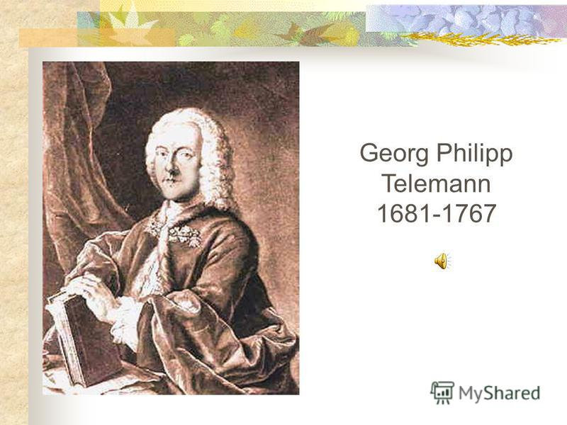 Georg Philipp Telemann 1681-1767
