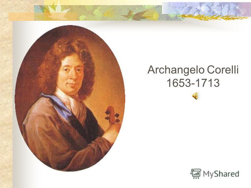 Archangelo Corelli 1653-1713