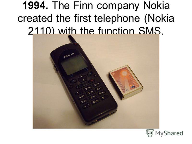 1994. The Finn company Nokia created the first telephone (Nokia 2110) with the function SMS.