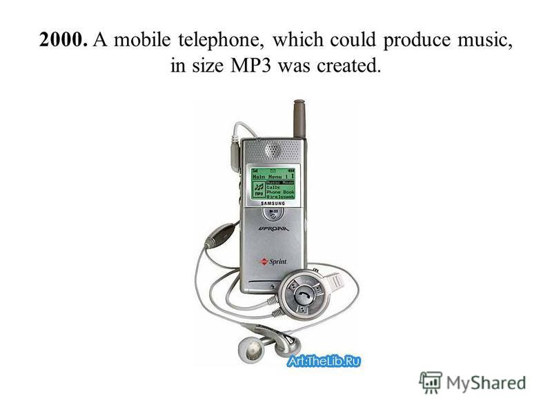 2000. A mobile telephone, which could produce music, in size MP3 was created.