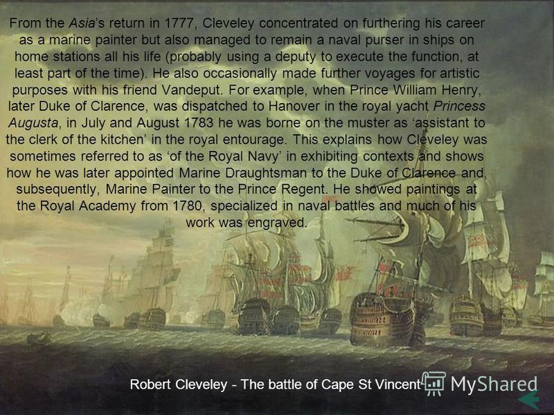 From the Asias return in 1777, Cleveley concentrated on furthering his career as a marine painter but also managed to remain a naval purser in ships on home stations all his life (probably using a deputy to execute the function, at least part of the