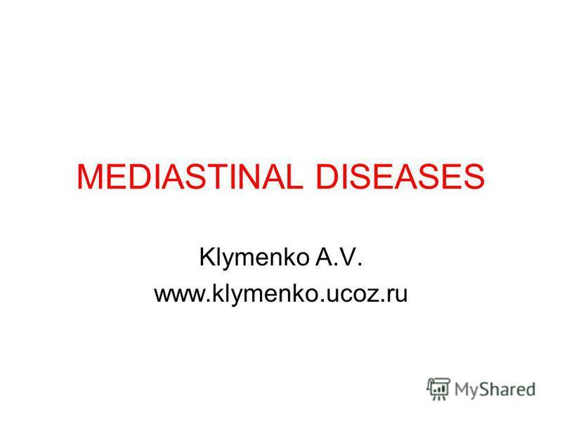 MEDIASTINAL DISEASES Klymenko A.V. www.klymenko.ucoz.ru