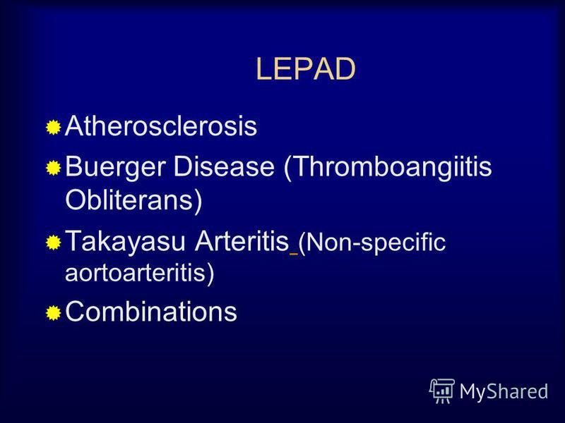 LEPAD Atherosclerosis Buerger Disease (Thromboangiitis Obliterans) Takayasu Arteritis (Non-specific aortoarteritis) Combinations