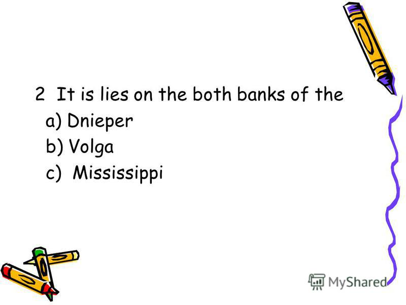 2 It is lies on the both banks of the a) Dnieper b) Volga c) Mississippi
