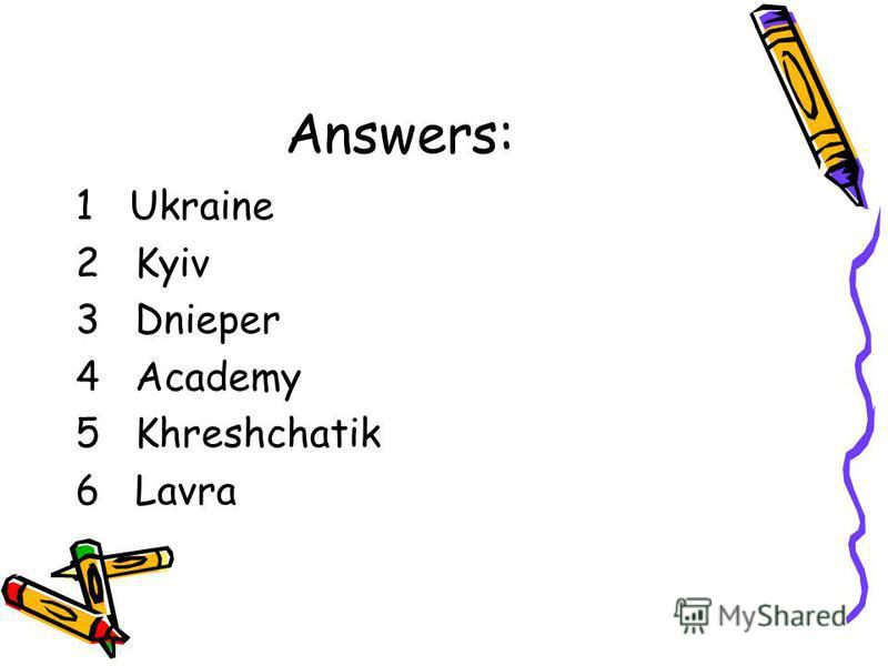 Answers: 1 Ukraine 2Kyiv 3Dnieper 4Academy 5Khreshchatik 6Lavra