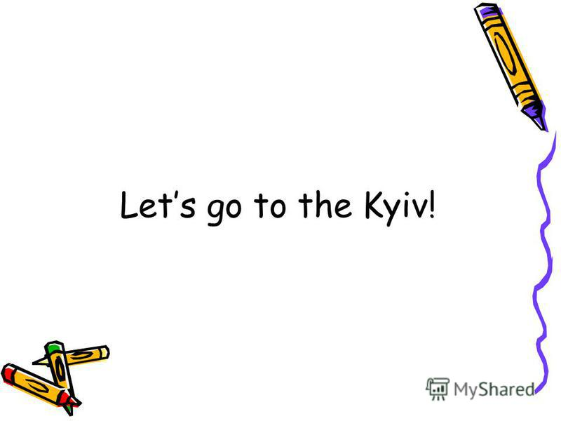 Lets go to the Kyiv!