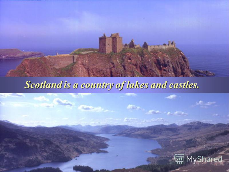Scotland is a country of lakes and castles. Scotland is a country of lakes and castles.