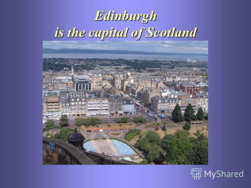 Edinburgh is the capital of Scotland