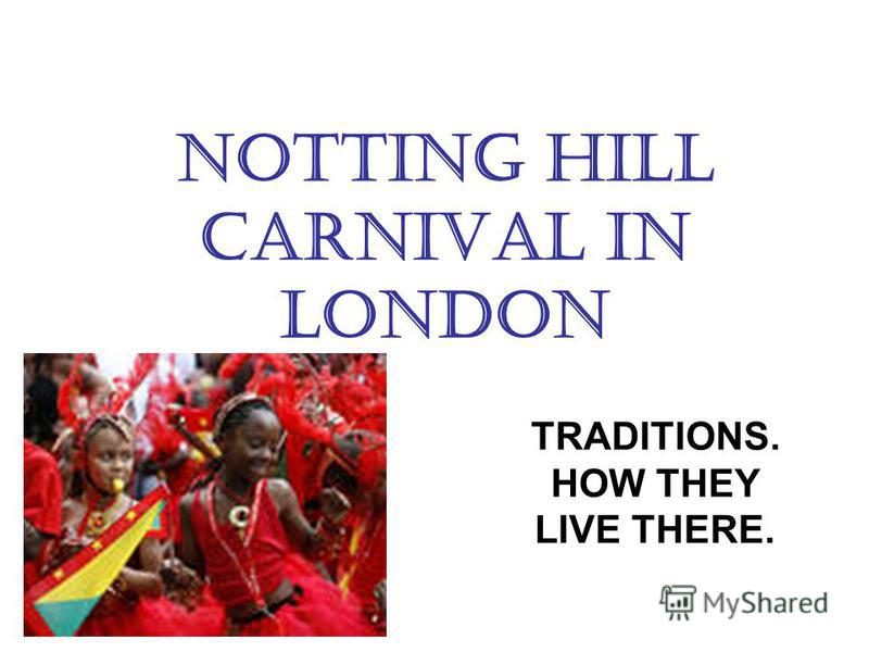 NOTTING HILL CARNIVAL IN LONDON TRADITIONS. HOW THEY LIVE THERE.